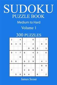 300 Medium to Hard Sudoku Puzzle Book: Volume 1