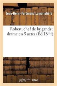 Robert, Chef de Brigands: Drame En 5 Actes