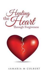 Healing the Heart Through Forgiveness