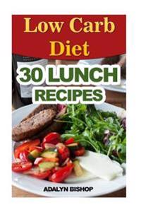 Low Carb Diet: 30 Lunch Recipes