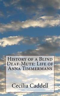 History of a Blind Deaf-Mute: Life of Anna Timmermans
