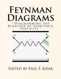 Feynman Diagrams: Diagramming the Behavior of Subatomic Particles
