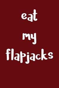 Eat My Flapjacks: Fun Humor - Blank Lined Journal - 6x9