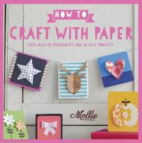 How to craft with paper - with over 50 techniques and 20 easy projects