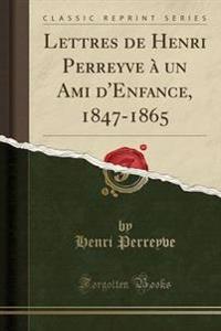 Lettres de Henri Perreyve   Un Ami d'Enfance, 1847-1865 (Classic Reprint)