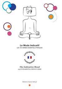 The Indicative Mood: 105 Fundamental French Verbs