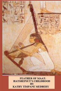 Feather of Maat: Hatshepsut's Childhood