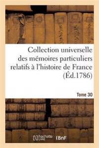 Collection Universelle Des Memoires Particuliers Relatifs A L'Histoire de France Tome 30