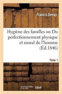 Hygi ne Des Familles Ou Du Perfectionnement Physique Et Moral de l'Homme T01