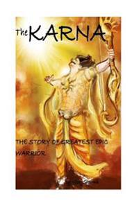 The Karna (the Story of Greatest Epic Warrior)