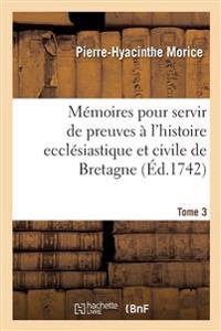 Memoires Pour Servir de Preuves A L'Histoire Ecclesiastique Et Civile de Bretagne T03