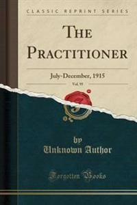 The Practitioner, Vol. 95