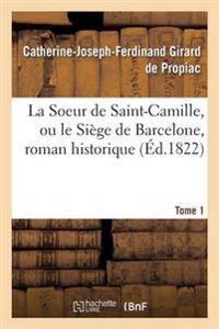 La Soeur de Saint-Camille, Ou Le Siege de Barcelone, Roman Historique Tome 1