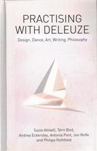 Practising with Deleuze: Design, Dance, Art, Writing, Philosophy