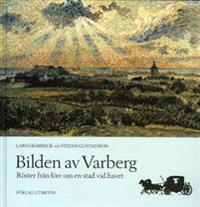 Bilden av Varberg ? röster från förr om en stad vid havet