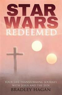 Star Wars Redeemed: Your Life-Transforming Journey with Jesus and the Jedi