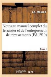 Nouveau Manuel Complet Du Terrassier Et de L'Entrepreneur de Terrassements. Tome 1