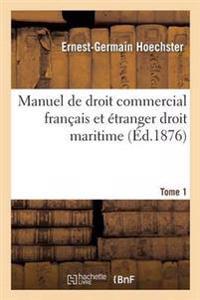 Manuel de Droit Commercial Francais Et Etranger Droit Maritime T01