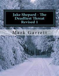 Jake Shepard - The Deadliest Threat Revised 1