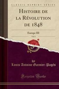 Histoire de la Revolution de 1848, Vol. 8