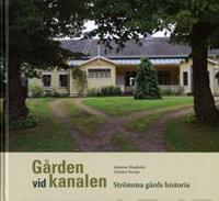 Gården vid kanalen - Strömma gårds historia