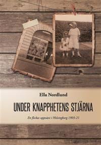 Under knapphetens stjärna   en flickas uppväxt i Helsingborg 1903-21 ... 6927afc85e460