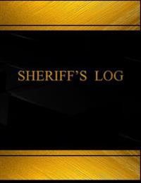 Sherriff's Log (Log Book, Journal - 125 Pgs, 8.5 X 11 Inches): Sherrif's Logbook (Black Cover, X-Large)