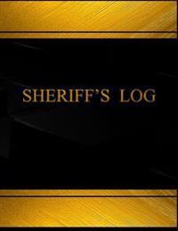 Sherriff's Log (Log Book, Journal - 125 Pgs, 8.5 X 11 Inches): Sherrif's Logbook (Black Cover, X-Large)