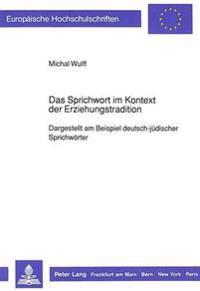 Das Sprichwort Im Kontext Der Erziehungstradition: Dargestellt Am Beispiel Deutsch-Juedischer Sprichwoerter