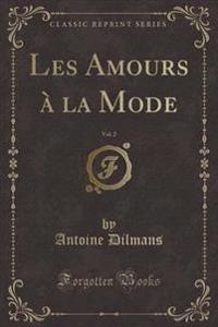 Les Amours a la Mode, Vol. 2 (Classic Reprint)