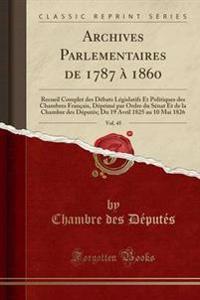 Archives Parlementaires de 1787 a 1860, Vol. 45