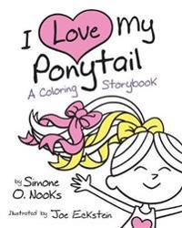 I Love My Ponytail: A Coloring Storybook