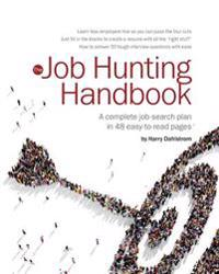 Job Hunting Handbook, 2017-16: A Complete Job-Search Plan You Can Read in an Hour or Two