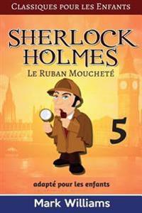 Sherlock Holmes Adapte Pour Les Enfants: Le Ruban Mouchete