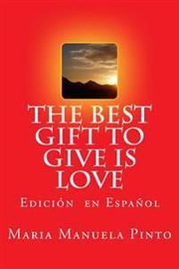 The Best Gift to Give Is Love: Edicion En Espanol