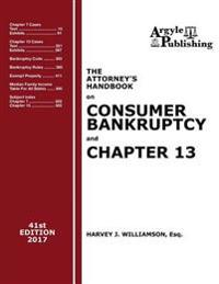 The Attorney's Handbook on Consumer Bankruptcy and Chapter 13 (41st Ed. 2017): A Legal Practitioner's Guide to Chapters 7 and 13
