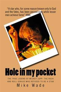 Hole in My Pocket: The True Legend of Mickey Jupp: The Rock'n'roll Genius Who Declined to Be a Star