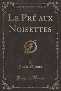 Le Pre Aux Noisettes (Classic Reprint)