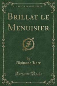 Brillat Le Menuisier (Classic Reprint)