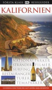 Kalifornien : nationalparker, stränder, filmer, surfing, restauranger, turer, temaparker