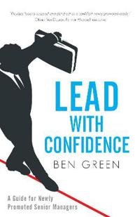 Lead With Confidence: A Guide for Newly Promoted Senior Managers