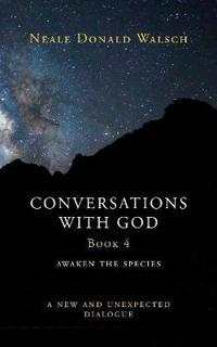 Conversations with God: Awaken the Species - A New and Unexpected Dialogue