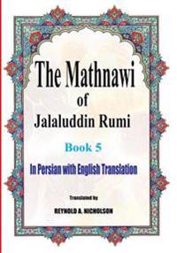 The Mathnawi of Jalaluddin Rumi: Book 5: In Persian with English Translation