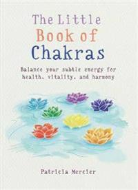 Little Book of Chakras: Balance Your Energy Centers for Health, Vitality and Harmony