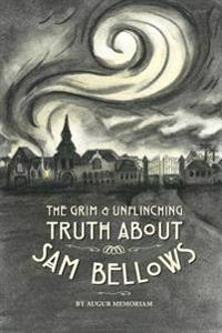 The Grim and Unflinching Truth about Sam Bellows