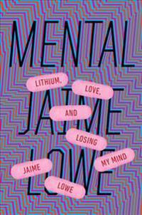 Mental: Lithium, Love, and Losing My Mind