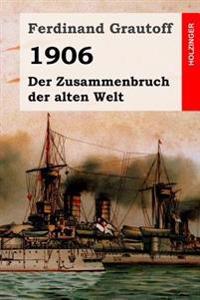 1906: Der Zusammenbruch Der Alten Welt
