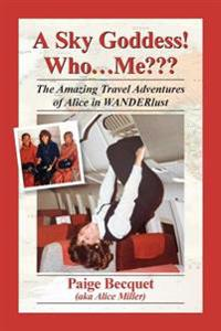 A Sky Goddess! Who...Me: The Amazing Travel Adventures of Alice in Wanderlust