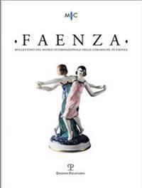 Faenza - A. CII, N. 1, 2016: Rivista Semestrale Di Studi Storici E Di Tecnica Dell'arte Ceramica Fondata L'Anno 1913 Da Gaetano Ballardini