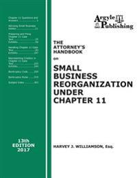 The Attorney's Handbook on Small Business Reorganization Under Chapter 11 (2017): A Legal Practitioner's Handbook on Chapter 11 Bankruptcy